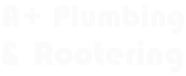 A+ Plumbing & Rootering, Inc